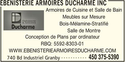 Ebenisterie Armoires Ducharme Inc (450-375-5390) - Annonce illustrée======= - Meubles sur Mesure Bois-Mélamine-Stratifié EBENISTERIE ARMOIRES DUCHARME INCEBENISTERIE ARMO Armoires de Cuisine et Salle de BainArmo Conception de Plans par ordinateurConception d RBQ: 5592-8303-01RBQ: WWW.EBENISTERIEARMOIRESDUCHARME.COM ----------- 450 375-5390 Salle de Montre 740 Bd Industriel Granby