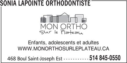 Sonia Lapointe Orthodontiste (514-845-0550) - Annonce illustrée======= - SONIA LAPOINTE ORTHODONTISTE Enfants, adolescents et adultes WWW.MONORTHOSURLEPLATEAU.CA 514 845-0550 468 Boul Saint-Joseph Est -----------