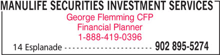 Manulife Securities Investment Services Inc. (902-895-5274) - Display Ad - MANULIFE SECURITIES INVESTMENT SERVICES George Flemming CFP Financial Planner 1-888-419-0396 902 895-5274 14 Esplanade ----------------------