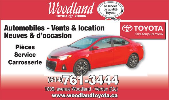Woodland Verdun (Toyota) Ltée (514-761-3444) - Annonce illustrée======= - Neuves & d occasion Pièces Service Carrosserie (514) 761-3444 1009, avenue Woodland - Verdun (Qc) Automobiles - Vente & location www.woodlandtoyota.ca