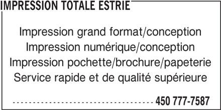Impression Totale Estrie Inc (450-777-7587) - Annonce illustrée======= - IMPRESSION TOTALE ESTRIE Impression grand format/conception Impression numérique/conception Impression pochette/brochure/papeterie Service rapide et de qualité supérieure ----------------------------------- 450 777-7587
