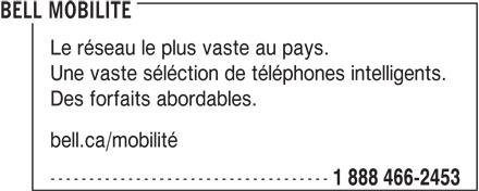 Bell (1-888-466-2453) - Annonce illustrée======= - BELL MOBILITE Le réseau le plus vaste au pays. Une vaste séléction de téléphones intelligents. Des forfaits abordables. bell.ca/mobilité ------------------------------------ 1 888 466-2453