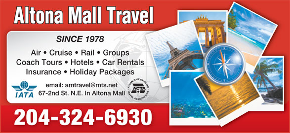 Altona Mall Travel (204-324-6930) - Display Ad - SINCE 1978 Air   Cruise   Rail   Groups Coach Tours   Hotels   Car Rentalstals Insurance   Holiday Packages 67-2nd St. N.E. In Altona Mall 204-324-693030