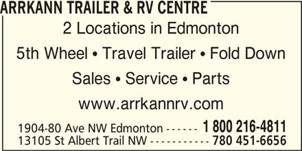 Arrkann Trailer & R V Centre (780-440-4811) - Display Ad - ARRKANN TRAILER & RV CENTRE 2 Locations in Edmonton 5th Wheel  Travel Trailer  Fold Down Sales  Service  Parts www.arrkannrv.com 1 800 216-4811 1904-80 Ave NW Edmonton ------ 13105 St Albert Trail NW ----------- 780 451-6656