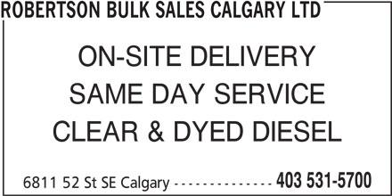 Robertson Bulk Sales Calgary Ltd (403-531-5700) - Display Ad - ROBERTSON BULK SALES CALGARY LTD ON-SITE DELIVERY CLEAR & DYED DIESEL 403 531-5700 6811 52 St SE Calgary -------------- SAME DAY SERVICE