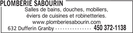 Plomberie Sabourin (450-372-1138) - Display Ad - PLOMBERIE SABOURIN Salles de bains, douches, mobiliers, éviers de cuisines et robinetteries. www.plomberiesabourin.com 450 372-1138 632 Dufferin Granby ---------------