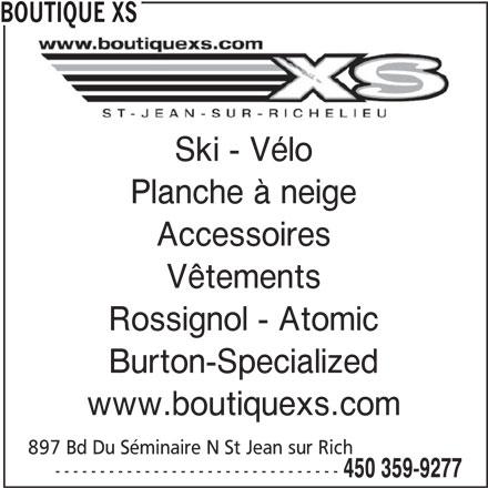 Boutique XS Clubski (450-359-9277) - Annonce illustrée======= - Ski - Vélo Planche à neige Accessoires Vêtements Rossignol - Atomic Burton-Specialized www.boutiquexs.com 897 Bd Du Séminaire N St Jean sur Rich -------------------------------- 450 359-9277 BOUTIQUE XS