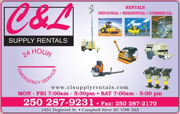 C & L Supply Rentals (250-287-9231) - Display Ad - RENTALS INDUSTRIAL   RESIDENTIAL   COMMERCIAL SUPPLY RENTALS www.clsupplyrentals.com MON - FRI 7:00am - 5:30pm   SAT 7:00am - 5:00 pm 250 287-9231 Fax: 250 287-2170 1451 Dogwood St.   Campbell River BC V9W 3A5