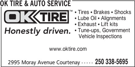 OK Tire (250-338-5695) - Display Ad -  Exhaust  Lift kits  Tune-ups, Government Vehicle Inspections www.oktire.com 250 338-5695 2995 Moray Avenue Courtenay ----- OK TIRE & AUTO SERVICE  Tires  Brakes  Shocks  Lube Oil  Alignments