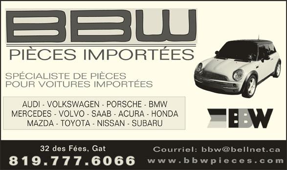 B B W Pièces Importées (819-777-6066) - Annonce illustrée======= - PIÈCES IMPORTÉESS SPÉCIALISTE DE PIÈCES POUR VOITURES IMPORTÉES AUDI - VOLKSWAGEN - PORSCHE - BMW MERCEDES - VOLVO - SAAB - ACURA - HONDA MAZDA - TOYOTA - NISSAN - SUBARU 32 des Fées, Gat www.bbwpieces.com 819.777.6066