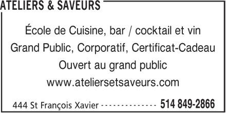 Ateliers & Saveurs (514-849-2866) - Annonce illustrée======= - École de Cuisine, bar / cocktail et vin Grand Public, Corporatif, Certificat-Cadeau Ouvert au grand public www.ateliersetsaveurs.com -------------- 514 849-2866 444 St François Xavier ATELIERS & SAVEURS
