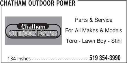Chatham Outdoor Power & Pedal (519-354-3990) - Display Ad - CHATHAM OUTDOOR POWER Parts & Service For All Makes & Models Toro - Lawn Boy - Stihl 519 354-3990 134 Inshes ------------------------