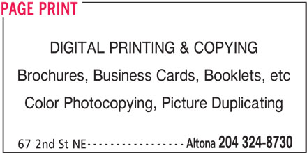 Page Print (204-324-8730) - Display Ad - DIGITAL PRINTING & COPYING Brochures, Business Cards, Booklets, etc Color Photocopying, Picture Duplicating ----------------- Altona 204 324-8730 67 2nd St NE PAGE PRINT