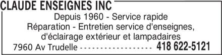 Enseignes Claude Inc. (418-622-5121) - Annonce illustrée======= - Réparation - Entretien service d'enseignes, d'éclairage extérieur et lampadaires 418 622-5121 7960 Av Trudelle ------------------ CLAUDE ENSEIGNES INC Depuis 1960 - Service rapide
