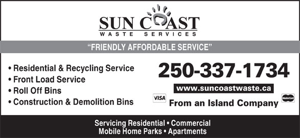 Sun Coast Waste Services Ltd (250-337-1734) - Display Ad - Residential & Recycling Service 250-337-1734 Front Load Service www.suncoastwaste.ca Roll Off Bins Construction & Demolition Bins From an Island Company Servicing Residential   Commercial Mobile Home Parks   Apartments FRIENDLY AFFORDABLE SERVICE