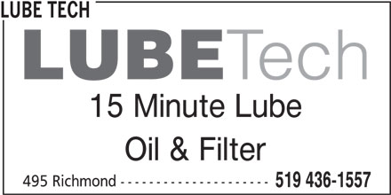 Lube Tech (519-436-1557) - Display Ad - LUBE TECH 15 Minute Lube Oil & Filter 495 Richmond --------------------- 519 436-1557