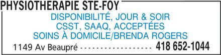 Physiothérapie Ste-Foy (418-652-1044) - Annonce illustrée======= - DISPONIBILITÉ, JOUR & SOIR CSST, SAAQ, ACCEPTÉES SOINS À DOMICILE/BRENDA ROGERS 418 652-1044 1149 Av Beaupré ------------------ PHYSIOTHERAPIE STE-FOY