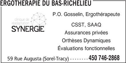 Ergothérapie Du Bas-Richelieu (450-746-2868) - Annonce illustrée======= - ERGOTHERAPIE DU BAS-RICHELIEU P.O. Gosselin, Ergothérapeute CSST, SAAQ Assurances privées Orthèses Dynamiques Évaluations fonctionnelles 450 746-2868 59 Rue Augusta (Sorel-Tracy) --------