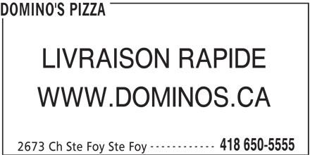 Domino's Pizza (418-650-5555) - Annonce illustrée======= - DOMINO'S PIZZA LIVRAISON RAPIDE WWW.DOMINOS.CA ------------ 418 650-5555 2673 Ch Ste Foy Ste Foy