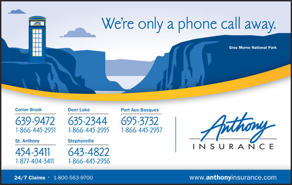 Anthony Insurance (709-639-9472) - Display Ad - Gros Morne National Parkrne Natonal Pa Corner Brook Deer Lake Port Aux Basques St. Anthony Stephenville 24/7 Claims 1-800-563-9700 www. anthony insurance.com