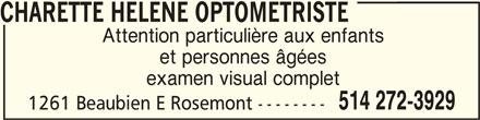 Dr Hélène Charette (514-272-3929) - Annonce illustrée======= - CHARETTE HELENE OPTOMETRISTE CHARETTE HELENE OPTOMETRISTE Attention particulière aux enfants et personnes âgées 514 272-3929 1261 Beaubien E Rosemont -------- CHARETTE HELENE OPTOMETRISTE examen visual complet