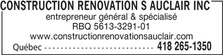 Construction Rénovation S Auclair Inc (418-265-1350) - Annonce illustrée======= - entrepreneur général & spécialisé RBQ 5613-3291-01 www.constructionrenovationsauclair.com 418 265-1350 Québec --------------------------- CONSTRUCTION RENOVATION S AUCLAIR INC