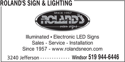 Roland's Sign & Lighting (519-944-6446) - Display Ad - ROLAND'S SIGN & LIGHTING Illuminated  Electronic LED Signs Sales - Service - Installation Since 1957 - www.rolandsneon.com Windsor 519 944-6446 3240 Jefferson -------------