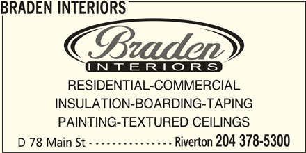 Braden Interiors (204-378-5300) - Display Ad - BRADEN INTERIORS RESIDENTIAL-COMMERCIAL INSULATION-BOARDING-TAPING PAINTING-TEXTURED CEILINGS Riverton 204 378-5300 D 78 Main St - --------------