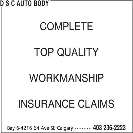 D S C Auto Body (403-236-2223) - Display Ad - COMPLETE TOP QUALITY WORKMANSHIP INSURANCE CLAIMS Bay 6-4216 64 Ave SE Calgary ------- 403 236-2223 D S C AUTO BODY