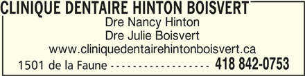 Clinique Dentaire Hinton Boisvert (418-842-0753) - Annonce illustrée======= - CLINIQUE DENTAIRE HINTON BOISVERTCLINIQUE DENTAIRE HINTON BOISVERT CLINIQUE DENTAIRE HINTON BOISVERT 1501 de la Faune ------------------ CLINIQUE DENTAIRE HINTON BOISVERTCLINIQUE DENTAIRE HINTON BOISVERT Dre Nancy Hinton Dre Julie Boisvert www.cliniquedentairehintonboisvert.ca 418 842-0753