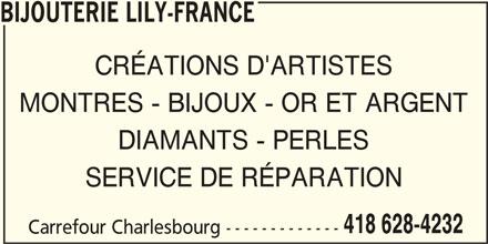 Bijouterie Lily-France (418-628-4232) - Annonce illustrée======= - BIJOUTERIE LILY-FRANCE CRÉATIONS D'ARTISTES MONTRES - BIJOUX - OR ET ARGENT DIAMANTS - PERLES SERVICE DE RÉPARATION 418 628-4232 Carrefour Charlesbourg -------------
