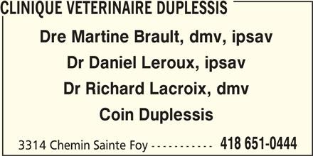 Clinique Vétérinaire Duplessis (418-651-0444) - Annonce illustrée======= - CLINIQUE VETERINAIRE DUPLESSIS Dre Martine Brault, dmv, ipsav Dr Daniel Leroux, ipsav Dr Richard Lacroix, dmv Coin Duplessis 418 651-0444 3314 Chemin Sainte Foy -----------