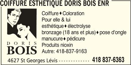 Coiffure Esthétique (418-837-6363) - Annonce illustrée======= - Coiffure  Coloration Pour elle & lui esthétique  électrolyse bronzage (18 ans et plus)  pose d'ongle manucure  pédicure Produits nioxin Autre: 418-837-9163 418 837-6363 4627 St Georges Lévis ------------- COIFFURE ESTHETIQUE DORIS BOIS ENR