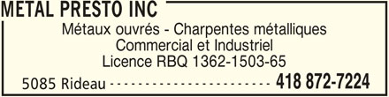 Métal Presto Inc (418-872-7224) - Annonce illustrée======= - METAL PRESTO INC Métaux ouvrés - Charpentes métalliques Commercial et Industriel Licence RBQ 1362-1503-65 ----------------------- 418 872-7224 5085 Rideau