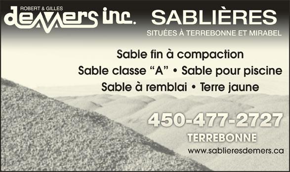 Demers Robert & Gilles Inc (450-477-2727) - Annonce illustrée======= - SABLIÈRESSABLIÈRES SITUÉES À TERREBONNE ET MIRABELSITUÉES À TERREBONNE ET MIRABEL Sable fin à compactionSable fin à compaction Sable classe  A    Sable pour piscineSable classe  A    Sable pour piscine Sable à remblai   Terre jauneSable à emblai   e jaune www.sablieresdemers.ca.sabliesdemers.ca