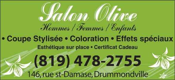 Salon Olive (819-478-2755) - Annonce illustrée======= - Coupe Stylisée   Coloration   Effets spéciaux (819) 478-2755 146, rue st-Damase, Drummondville Esthétique sur place   Certificat Cadeau