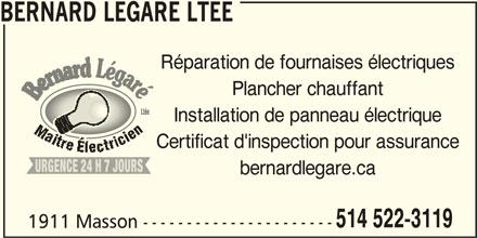 Bernard Legare (514-522-3119) - Annonce illustrée======= - BERNARD LEGARE LTEE Réparation de fournaises électriques Plancher chauffant Installation de panneau électrique en cienciencie Certificat d'inspection pour assurance URGENCE 24 H 7 JOURS bernardlegare.ca 514 522-3119 1911 Masson ----------------------