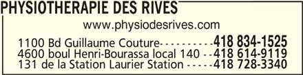 Physiothérapie des Rives Inc (418-834-1525) - Annonce illustrée======= - PHYSIOTHERAPIE DES RIVESPHYSIOTHERAPIE DES RIVES PHYSIOTHERAPIE DES RIVES www.physiodesrives.com 418 834-1525 1100 Bd Guillaume Couture---------- 418 614-9119 131 de la Station Laurier Station ----- 418 728-3340 4600 boul Henri-Bourassa local 140 --