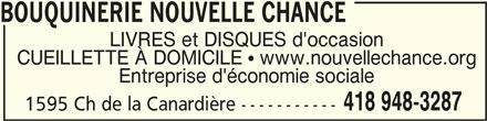 Bouquinerie Nouvelle Chance (418-948-3287) - Annonce illustrée======= - CUEILLETTE À DOMICILE   www.nouvellechance.org Entreprise d'économie sociale 418 948-3287 1595 Ch de la Canardière ----------- BOUQUINERIE NOUVELLE CHANCEBOUQUINERIE NOUVELLE CHANCE BOUQUINERIE NOUVELLE CHANCE BOUQUINERIE NOUVELLE CHANCEBOUQUINERIE NOUVELLE CHANCE LIVRES et DISQUES d'occasion
