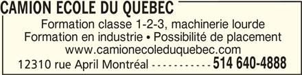 Camion Ecole du Québec (514-640-4888) - Annonce illustrée======= - CAMION ECOLE DU QUEBEC CAMION ECOLE DU QUEBECCAMION ECOLE DU QUEBEC Formation classe 1-2-3, machinerie lourde Formation en industrie  Possibilité de placement www.camionecoleduquebec.com 514 640-4888 12310 rue April Montréal ----------- CAMION ECOLE DU QUEBEC