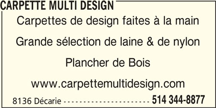 Carpette Multi Design (514-344-8877) - Display Ad - CARPETTE MULTI DESIGN Carpettes de design faites à la main Grande sélection de laine & de nylon Plancher de Bois www.carpettemultidesign.com 514 344-8877 8136 Décarie ----------------------