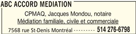 ABC Accord Médiation (514-276-6798) - Annonce illustrée======= - ABC ACCORD MEDIATION CPMAQ, Jacques Mondou, notaire Médiation familiale, civile et commerciale --------- 514 276-6798 7568 rue St-Denis Montréal ABC ACCORD MEDIATION