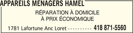 Appareils Ménagers Hamel (418-871-5560) - Annonce illustrée======= - APPAREILS MENAGERS HAMELAPPAREILS MENAGERS HAMEL APPAREILS MENAGERS HAMEL RÉPARATION À DOMICILE À PRIX ÉCONOMIQUE 418 871-5560 1781 Lafortune Anc Loret ----------