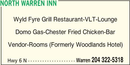 North Warren Inn (204-322-5318) - Display Ad - NORTH WARREN INN Wyld Fyre Grill Restaurant-VLT-Lounge Domo Gas-Chester Fried Chicken-Bar Vendor-Rooms (Formerly Woodlands Hotel) Warren 204 322-5318 Hwy 6 N --------------------