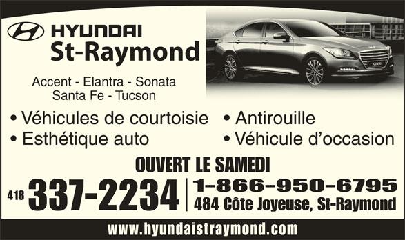 Hyundai St-Raymond (418-337-2234) - Annonce illustrée======= - St-Raymond Santa Fe - Tucson Véhicules de courtoisie  Antirouille Esthétique auto Véhicule d occasion OUVERT LE SAMEDI 1-866-950-6795 Accent - Elantra - Sonata 418 337-2234 484 Côte Joyeuse, St-Raymond www.hyundaistraymond.co