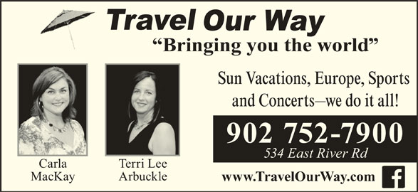 Travel Our Way Inc (902-752-7900) - Display Ad - Sun Vacations, Europe, Sports and Concerts we do it all! 902 752-7900 534 East River Rd Carla Terri Lee MacKay Arbuckle www.TravelOurWay.com