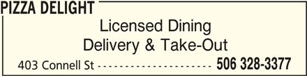 Pizza Delight (506-328-3377) - Annonce illustrée======= - PIZZA DELIGHT PIZZA DELIGHT Licensed Dining Delivery & Take-Out 506 328-3377 403 Connell St ---------------------