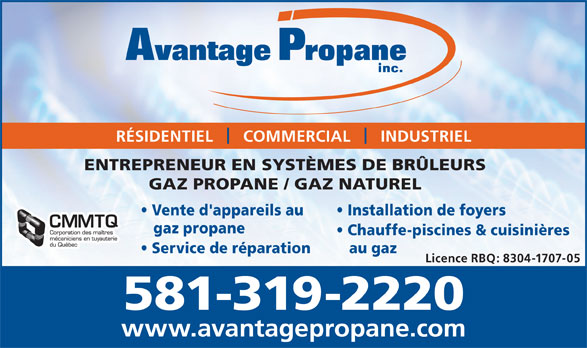 Avantage Propane (418-871-5019) - Annonce illustrée======= - RÉSIDENTIEL    COMMERCIAL     INDUSTRIEL ENTREPRENEUR EN SYSTÈMES DE BRÜLEURS GAZ PROPANE / GAZ NATUREL Vente d'appareils au Installation de foyers gaz propane Chauffe-piscines & cuisinières Service de réparation au gaz Licence RBQ: 8304-1707-05 581-319-2220 www.avantagepropane.com