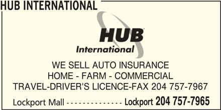 HUB International (204-757-7965) - Display Ad - HUB INTERNATIONAL WE SELL AUTO INSURANCE HOME - FARM - COMMERCIAL TRAVEL-DRIVER'S LICENCE-FAX 204 757-7967 Lockport 204 757-7965 Lockport Mall --------------