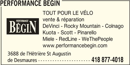 Performance Bégin (418-877-4018) - Annonce illustrée======= - vente & réparation DeVinci - Rocky Mountain - Colnago Kuota - Scott - Pinarello Miele - RedLine - WeThePeople www.performancebegin.com 3688 de l'Hêtrière St Augustin de Desmaures ---------------------- 418 877-4018 TOUT POUR LE VÉLO PERFORMANCE BEGIN